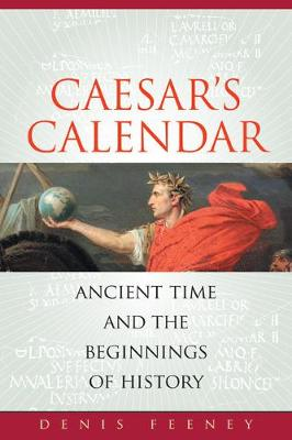 Caesar's Calendar: Ancient Time and the Beginnings of History - Sather Classical Lectures 65 (Paperback)