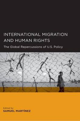 International Migration and Human Rights: The Global Repercussions of U.S. Policy - Global, Area, and International Archive (Paperback)
