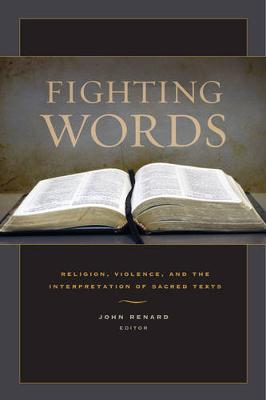 Fighting Words: Religion, Violence, and the Interpretation of Sacred Texts (Hardback)