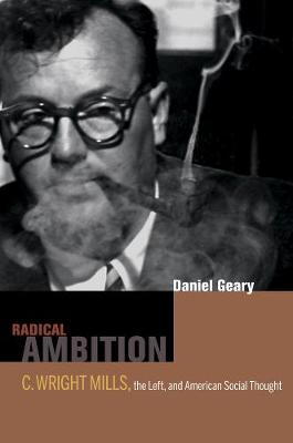 Radical Ambition: C. Wright Mills, the Left, and American Social Thought (Hardback)
