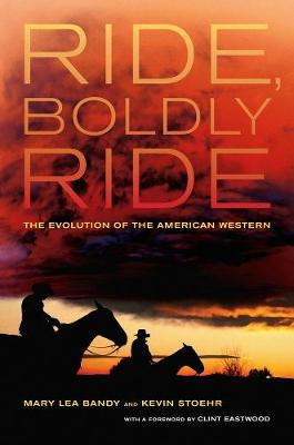 Ride, Boldly Ride: The Evolution of the American Western (Hardback)