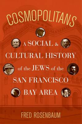Cosmopolitans: A Social and Cultural History of the Jews of the San Francisco Bay Area (Hardback)
