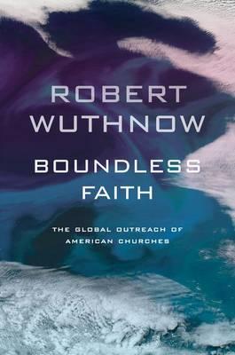 Boundless Faith: The Global Outreach of American Churches (Hardback)
