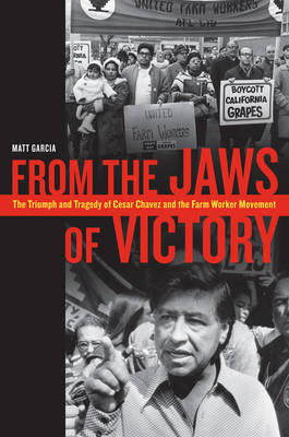 From the Jaws of Victory: The Triumph and Tragedy of Cesar Chavez and the Farm Worker Movement (Hardback)