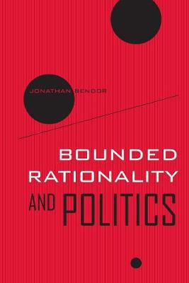 Bounded Rationality and Politics - Wildavsky Forum Series 6 (Paperback)