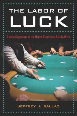 The Labor of Luck: Casino Capitalism in the United States and South Africa (Paperback)