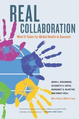 Real Collaboration: What It Takes for Global Health to Succeed - California/Milbank Books on Health and the Public 20 (Paperback)