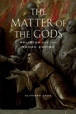 The Matter of the Gods: Religion and the Roman Empire - Transformation of the Classical Heritage 44 (Paperback)
