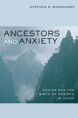 Ancestors and Anxiety: Daoism and the Birth of Rebirth in China (Paperback)