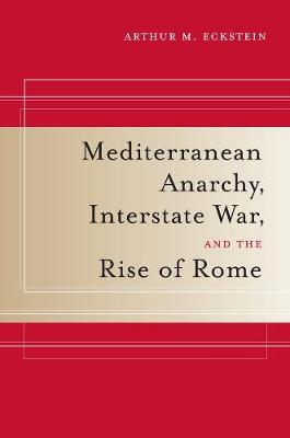 Mediterranean Anarchy, Interstate War, and the Rise of Rome - Hellenistic Culture and Society 48 (Paperback)