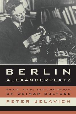 Berlin Alexanderplatz: Radio, Film, and the Death of Weimar Culture - Weimar & Now: German Cultural Criticism 37 (Paperback)
