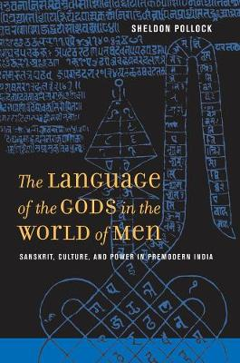 The Language of the Gods in the World of Men: Sanskrit, Culture, and Power in Premodern India (Paperback)