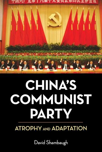 China's Communist Party: Atrophy and Adaptation (Paperback)