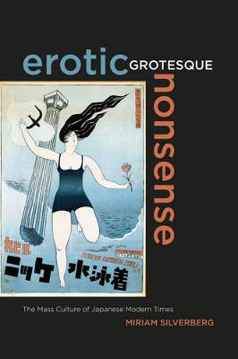 Erotic Grotesque Nonsense: The Mass Culture of Japanese Modern Times - Asia Pacific Modern 1 (Paperback)