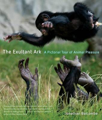 The Exultant Ark: A Pictorial Tour of Animal Pleasure (Hardback)