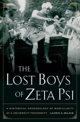 The Lost Boys of Zeta Psi: A Historical Archaeology of Masculinity at a University Fraternity (Paperback)