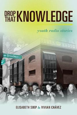 Drop That Knowledge: Youth Radio Stories (Paperback)
