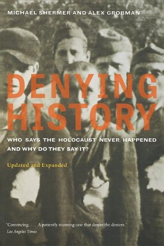 Denying History: Who Says the Holocaust Never Happened and Why Do They Say It? Updated and Expanded (Paperback)