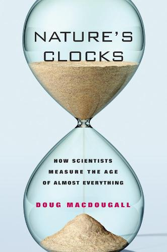 Nature's Clocks: How Scientists Measure the Age of Almost Everything (Paperback)
