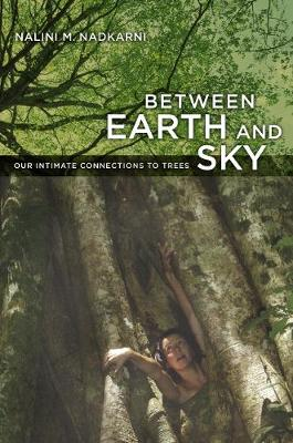 Between Earth and Sky: Our Intimate Connections to Trees (Paperback)