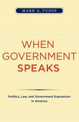 When Government Speaks: Politics, Law, and Government Expression in America (Paperback)