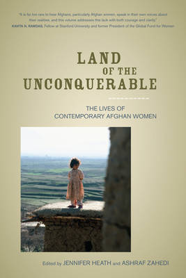 Land of the Unconquerable: The Lives of Contemporary Afghan Women (Paperback)