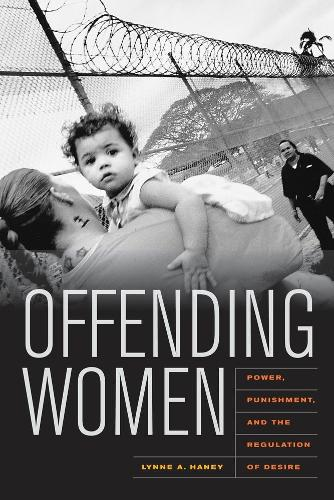 Offending Women: Power, Punishment, and the Regulation of Desire (Paperback)