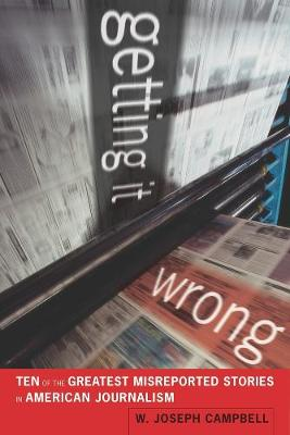 Getting It Wrong: Ten of the Greatest Misreported Stories in American Journalism (Paperback)