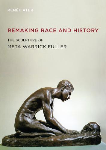 Remaking Race and History: The Sculpture of Meta Warrick Fuller (Hardback)