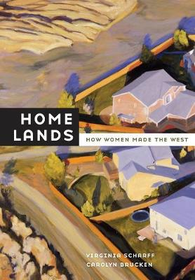 Home Lands: How Women Made the West (Paperback)