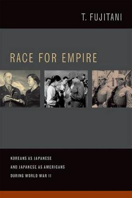 Race for Empire: Koreans as Japanese and Japanese as Americans during World War II - Asia Pacific Modern 7 (Hardback)