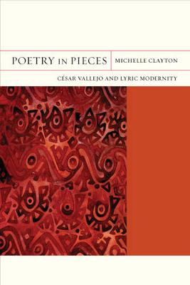 Poetry in Pieces: Cesar Vallejo and Lyric Modernity - FlashPoints 4 (Paperback)