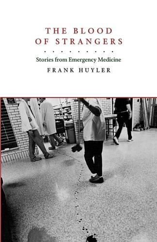 The Blood of Strangers: Stories from Emergency Medicine (Paperback)
