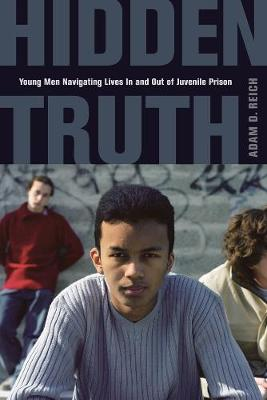 Hidden Truth: Young Men Navigating Lives In and Out of Juvenile Prison (Paperback)