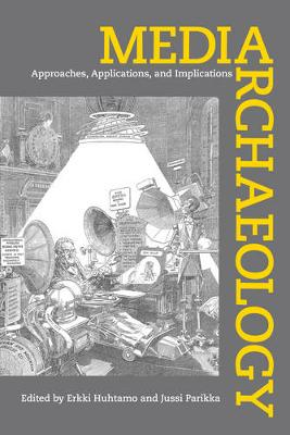 Media Archaeology: Approaches, Applications, and Implications (Hardback)