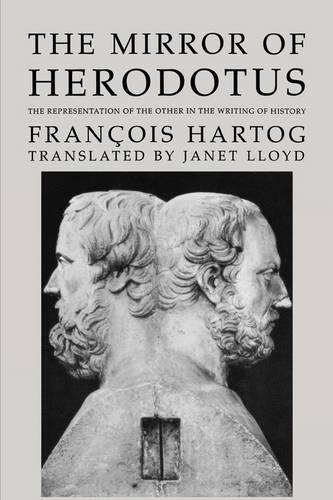 The Mirror of Herodotus: The Representation of the Other in the Writing of History - The New Historicism: Studies in Cultural Poetics 5 (Paperback)