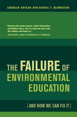 The Failure of Environmental Education (And How We Can Fix It) (Paperback)