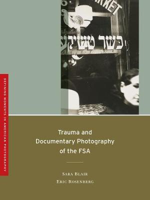 Trauma and Documentary Photography of the FSA - Defining Moments in American Photography 5 (Paperback)