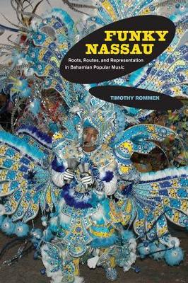 Funky Nassau: Roots, Routes, and Representation in Bahamian Popular Music - Music of the African Diaspora 15 (Hardback)