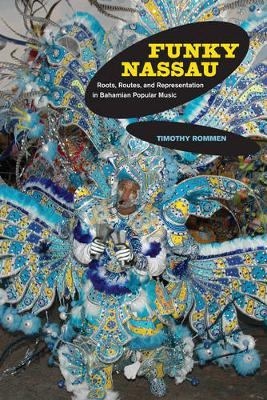 Funky Nassau: Roots, Routes, and Representation in Bahamian Popular Music - Music of the African Diaspora 15 (Paperback)