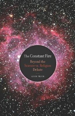 The Constant Fire: Beyond the Science vs. Religion Debate (Paperback)