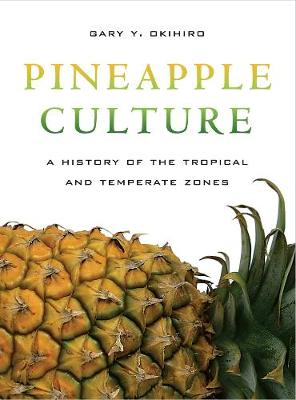 Pineapple Culture: A History of the Tropical and Temperate Zones - California World History Library 10 (Paperback)
