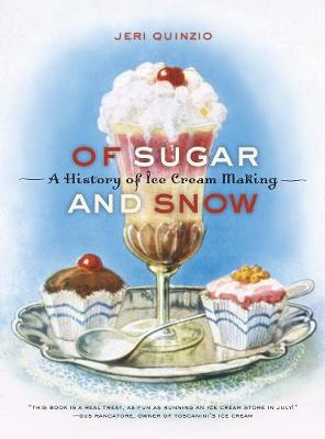 Of Sugar and Snow: A History of Ice Cream Making - California Studies in Food and Culture 25 (Paperback)