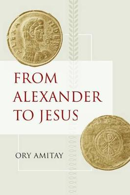 From Alexander to Jesus - Hellenistic Culture and Society 52 (Hardback)