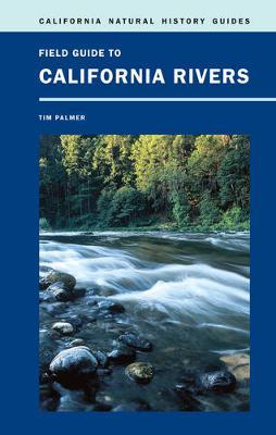 Field Guide to California Rivers - California Natural History Guides 105 (Hardback)