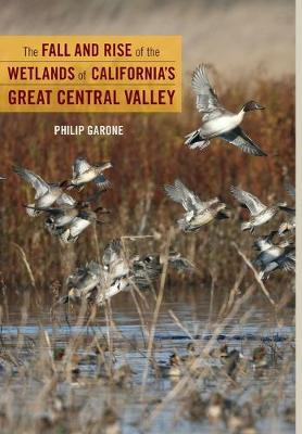 The Fall and Rise of the Wetlands of California's Great Central Valley (Hardback)