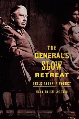 The General's Slow Retreat: Chile after Pinochet (Paperback)
