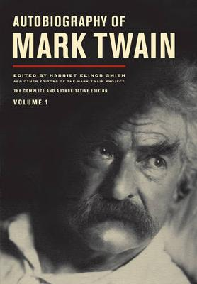 Autobiography of Mark Twain, Volume 1: The Complete and Authoritative Edition - Mark Twain Papers 10 (Hardback)