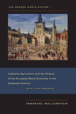 The Modern World-System I: Capitalist Agriculture and the Origins of the European World-Economy in the Sixteenth Century (Paperback)