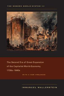 The Modern World-System III: The Second Era of Great Expansion of the Capitalist World-Economy, 1730s-1840s (Paperback)